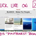 "BLANCO ""WATER FOR PEOPLE"" PINTEREST CHALLENGE: CELEBRATE PURE WATER"