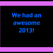 2013 was awesome!