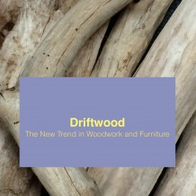 Driftwood The New Trend in Woodwork and Furniture