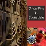 Great Eats in Scottsdale