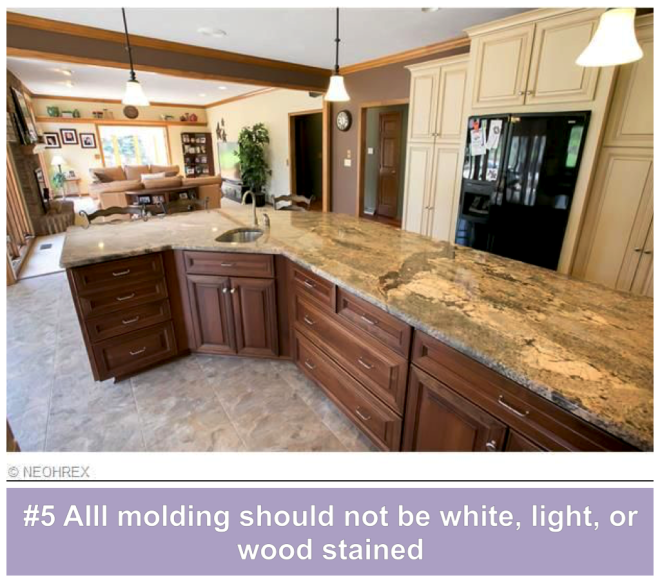 #5 All molding should not be white, light, or wood stained