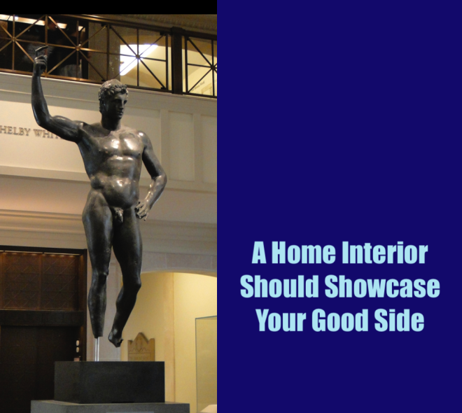 A home interior should showcase your good side