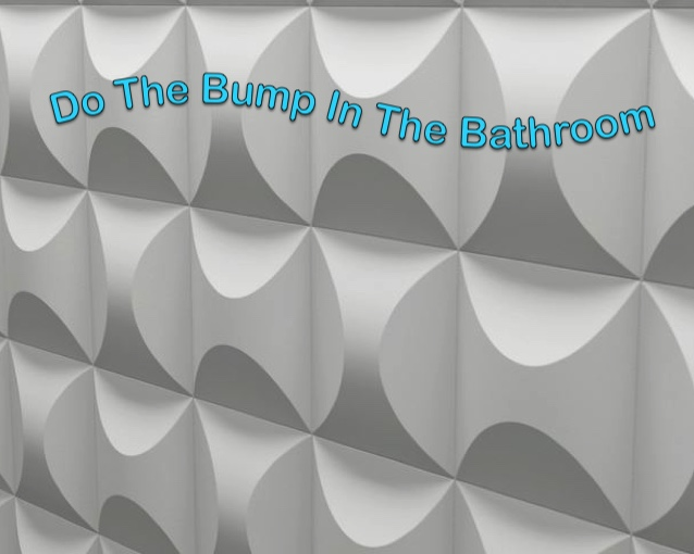 Do the bump in the bathroom