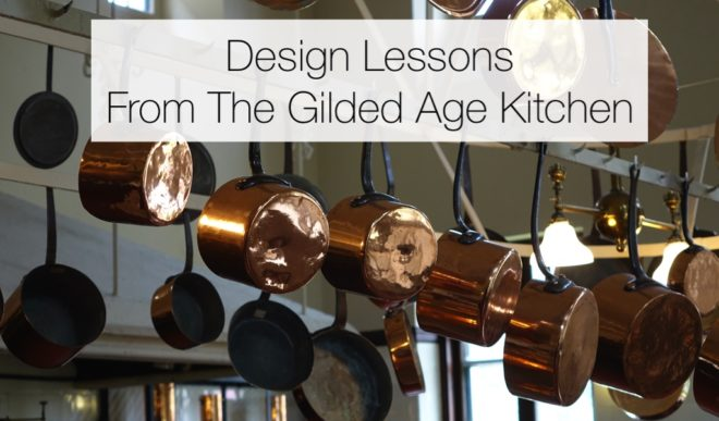 Design Lessons From The Gilded Age Kitchen