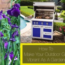 How To Make Your Outdoor Grill, Vibrant as a Garden