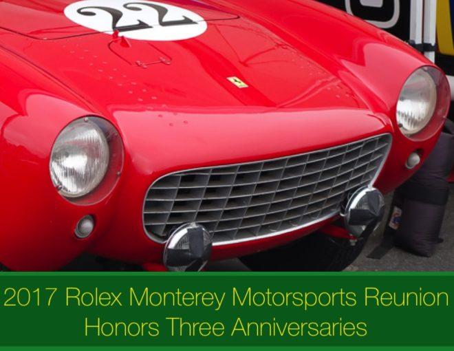 2017 Rolex Monterey Motorsports Reunion Honors Three Anniversaries