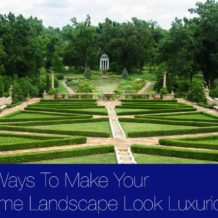 3 Ways To Make Your Home Landscape Look Luxurious