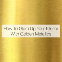 How To Glam Up Your Interior With Golden Metallics