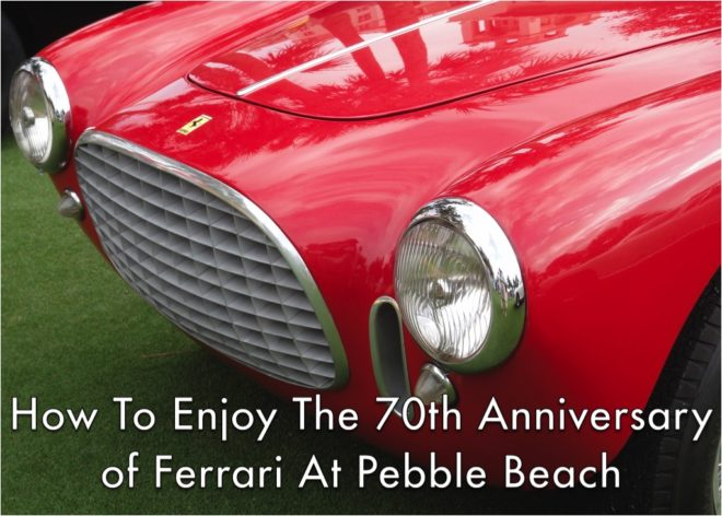 How To Enjoy The 70th Anniversary of Ferrari At Pebble Beach