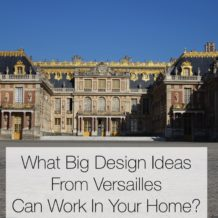 What Big Design Ideas From Versailles Can Work In Your Home?
