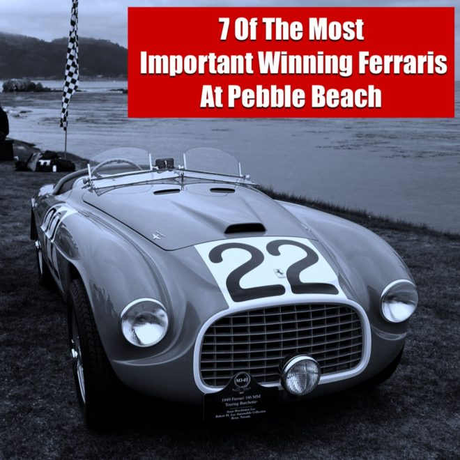 Seven Of The Most Important Winning Ferraris At Pebble Beach