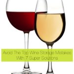 Avoid The Top Wine Storage Mistakes With 7 Super Solutions
