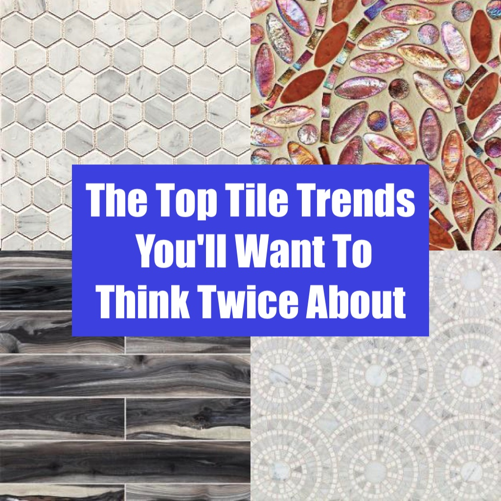 The Top Tile Trends You'll Want To Think Twice About