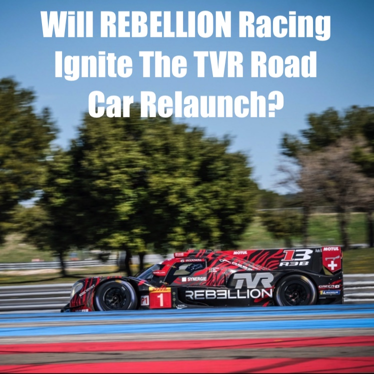 Will REBELLION Racing Ignite The TVR Road Car Relaunch?