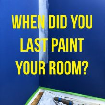 When Did You Last Paint Your Room?